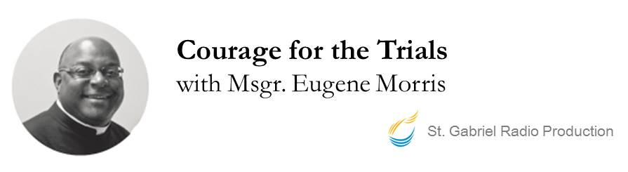 Msgr. Eugene Morris – Courage for the Trials