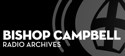 http://stgabrielradio.com/programs/audio-archive-2/bishop-campbell-2/