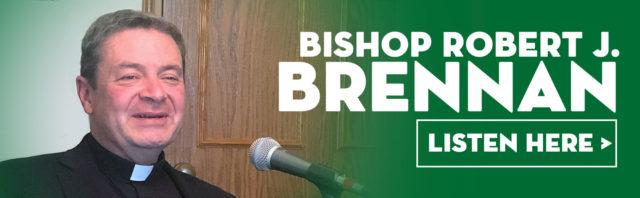 Listen to Bishop Brennan