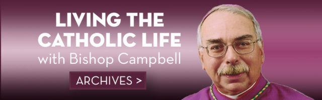 Living the Catholic Life – with Bishop Campbell