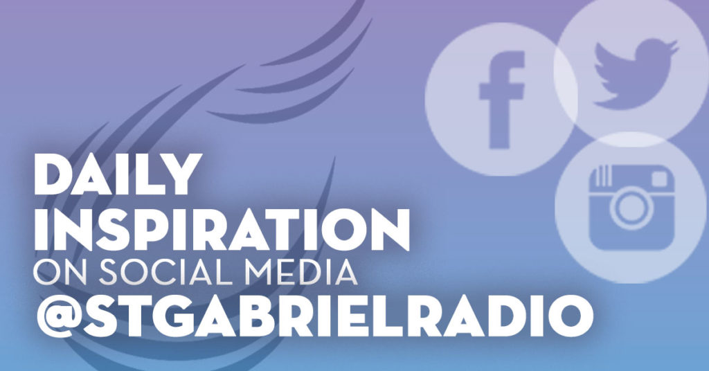 Daily inspiration by following St. Gabriel Radio on social media