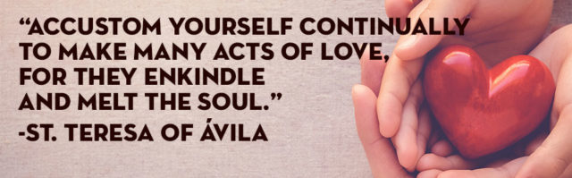 Make Many Acts of Love, St Teresa of Avila Quote