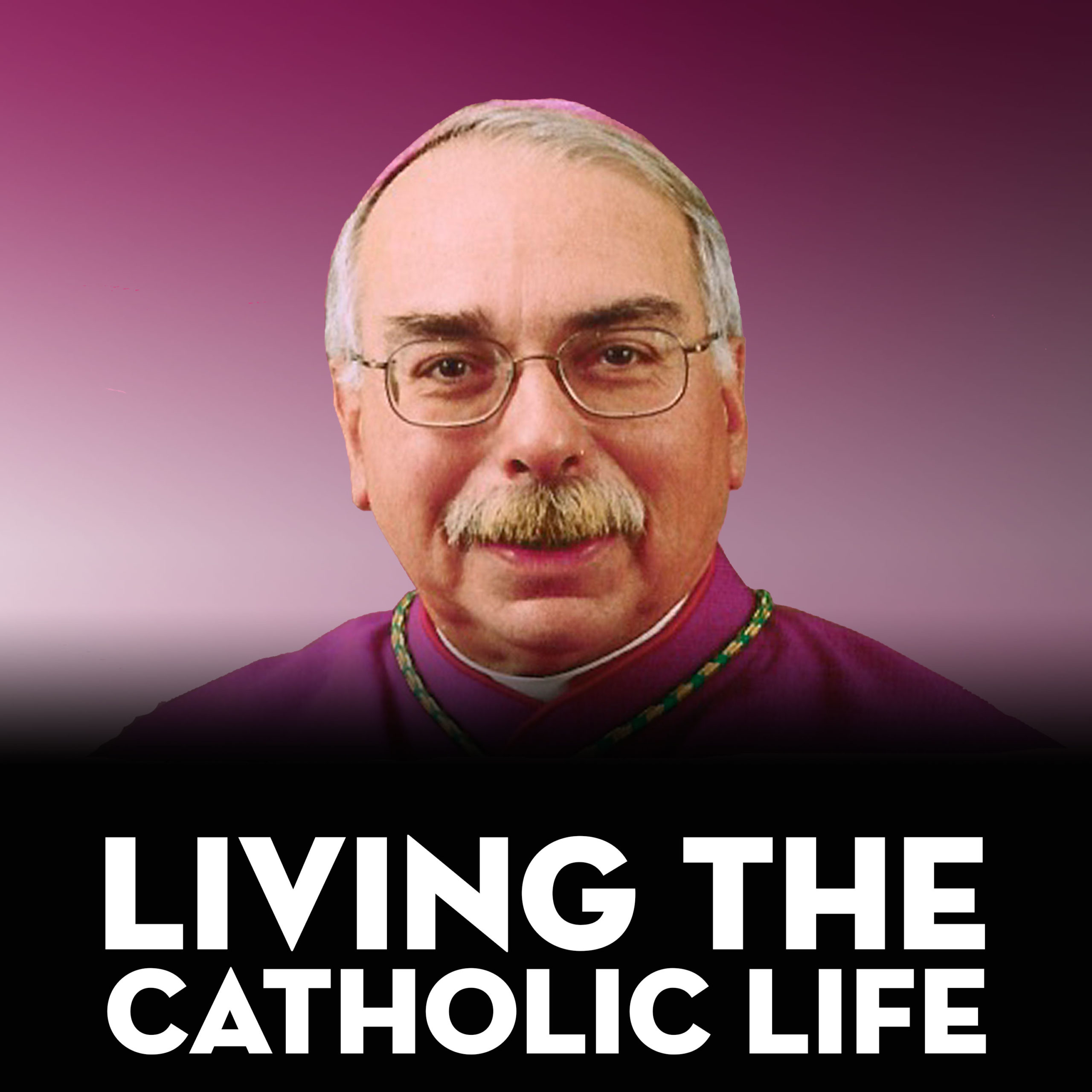 07/22/21-Bishop Campbell-Living The Catholic Life
