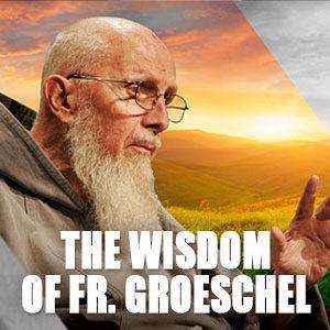 The Wisdom of Fr. Groeschel
