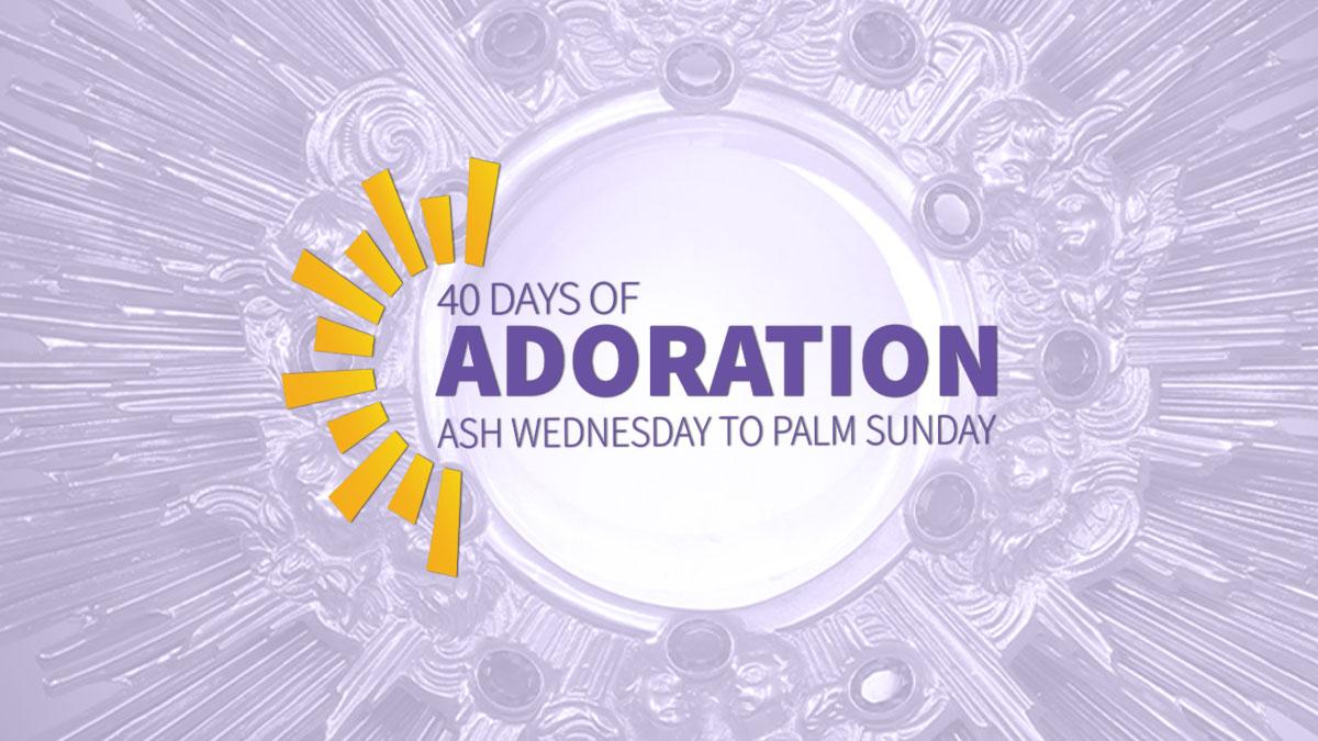 40 Days of Adoration Througout Lent